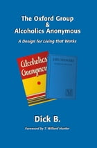 The Oxford Group and Alcoholics Anonymous by Dick B.