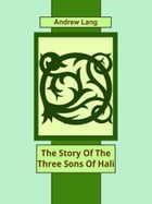 The Story Of The Three Sons Of Hali by Andrew Lang