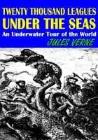 Twenty Thousand Leagues Under The Seas: An Underwater Tour of the World (With Illustrations) by Jules Verne