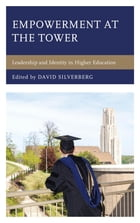 Empowerment at the Tower: Leadership and Identity in Higher Education by David Silverberg
