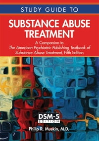 Study Guide to Substance Abuse Treatment: A Companion to The American Psychiatric Publishing…