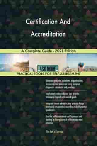 Certification And Accreditation A Complete Guide - 2021 Edition by Gerardus Blokdyk