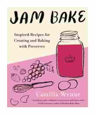Jam Bake: Inspired Recipes for Creating and Baking with Preserves