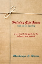 Holiday Gift Guide: Read Before Opening: A Survival Field Guide to the Holidays and Beyond by Mackenzie E. Rivers
