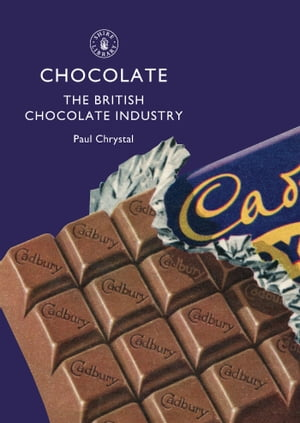 Chocolate: The British Chocolate Industry by Paul Chrystal