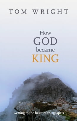 Book How God Became King: Getting to the heart of the Gospels by Tom Wright