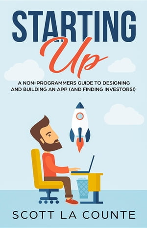 Starting Up: A Non-Programmers Guide to Building a IT / Tech Company