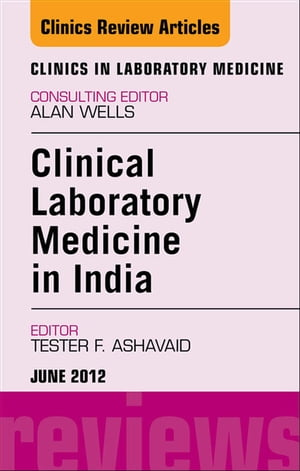 Laboratory Medicine in India,  An Issue of Clinics in Laboratory Medicine