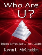 Who Are U?:: Become the Very Best U That U Can Be by Kevin L. McCrudden