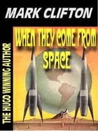 When They Come From Space: The Hilarious Misadventures Of Ralph Kennedy, Alien Psychologist by Mark Clifton