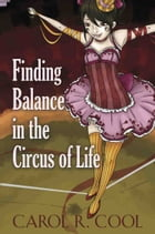 Finding Balance in the Circus of Life by Carol R. Cool