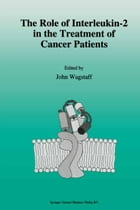 The role of interleukin-2 in the treatment of cancer patients by J. Wagstaff