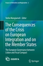 The Consequences of the Crisis on European Integration and on the Member States: The European Governance between Lisbon and Fiscal Compact by Stelio Mangiameli