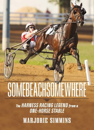 Somebeachsomewhere: The Harness Racing Legend from a One-Horse Stable by Marjorie Simmins