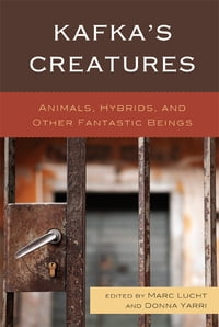 Kafka's Creatures: Animals, Hybrids, and Other Fantastic Beings