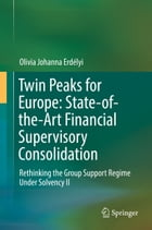Twin Peaks for Europe: State-of-the-Art Financial Supervisory Consolidation: Rethinking the Group Support Regime Under Solvency II by Olivia Johanna Erdélyi