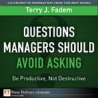 Questions Managers Should Avoid Asking: Be Productive, Not Destructive by Terry J. Fadem