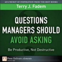Book Questions Managers Should Avoid Asking: Be Productive, Not Destructive by Terry J. Fadem