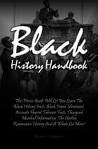 Black History Handbook: This Precise Guide Will Let You Learn The Black History Facts, Black Power Movement, Accurate Harrie by Brenton J. Patterson