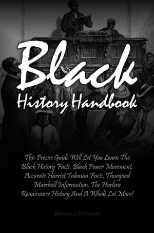 Black History Handbook This Precise Guide Will Let You Learn The Black History Facts,  Black Power Movement,  Accurate Harriet Tubman Facts,  Thurgood Ma