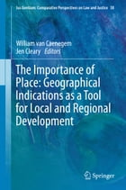 The Importance of Place: Geographical Indications as a Tool for Local and Regional Development by William van Caenegem