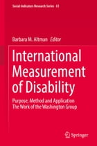 International Measurement of Disability: Purpose, Method and Application by Barbara M. Altman