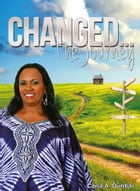 Changed...The Journey by Carla A. Dunbar
