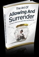 The Art Of Allowing And Surrender by Anonymous