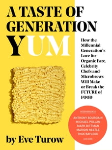 A Taste of Generation Yum: How the Millennial Generation's Love for Organic Fare, Celebrity Chefs…