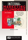 Short Course in International Marketing Blunders, 3rd: Marketing Mistakes Made by Companies that Should Have Known Better
