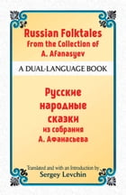 Russian Folktales from the Collection of A. Afanasyev: A Dual-Language Book by Sergey Levchin