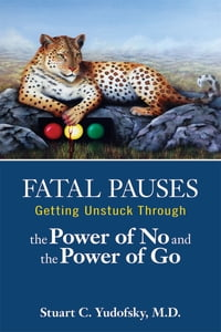Fatal Pauses: Getting Unstuck Through the Power of No and the Power of Go
