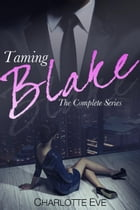 Taming Blake - The Complete Series: Taming Blake by Charlotte Eve