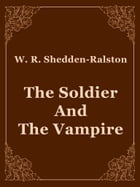 The Soldier And The Vampire by W. R. Shedden-Ralston