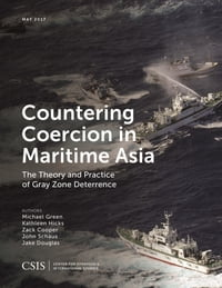 Countering Coercion in Maritime Asia: The Theory and Practice of Gray Zone Deterrence