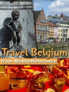 Travel Belgium: Including Brussels, Antwerp, Bruges, Ghent and more: illustrated guide, phrasebook, and maps by MobileReference