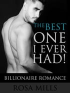 The Best One I Ever Had: Billionaire Romance by Rosa Mills