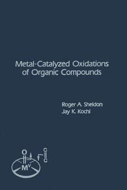 Book Metal-Catalyzed Oxidations of Organic Compounds: Mechanistic Principles and Synthetic Methodology… by Sheldon, Roger
