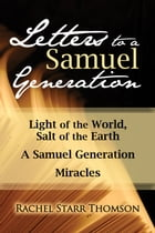 Letters to a Samuel Generation: Light of the World, Salt of the Earth; A Samuel Generation; Miracles by Rachel Starr Thomson