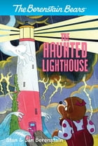 The Berenstain Bears Chapter Book: The Haunted Lighthouse by Stan Berenstain