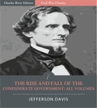 The Rise and Fall of the Confederate Government: All Volumes (Illustrated Edition) by Jefferson Davis