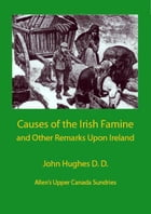 Causes of the Irish Famine and Other Remarks upon Ireland by John Hughes