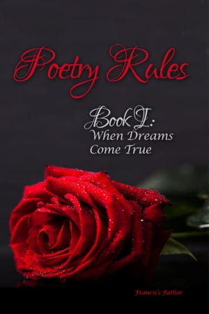 Poetry Rules: Book I: When Dreams Come True