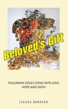 Beloved's Gift: Following Soul's Song into Love, Hope and Faith by Isaura Barrera