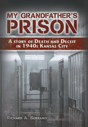 My Grandfather's Prison A Story of Death and Deceit in 1940s Kansas City