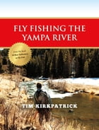 Fly Fishing the Yampa River by Tom Kirkpatrick