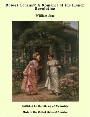 Robert Tournay: A Romance of the French Revolution by William Sage