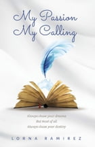 My Passion, My Calling by Lorna Ramirez