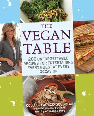The Vegan Table: 200 Unforgettable Recipes for Entertaining Every Guest at Every Occasion: 200 Unforgettable Recipes for Entertaining Every Guest at Every Occasion