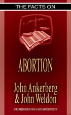 The Facts on Abortion by Ankerberg, John, Weldon, John